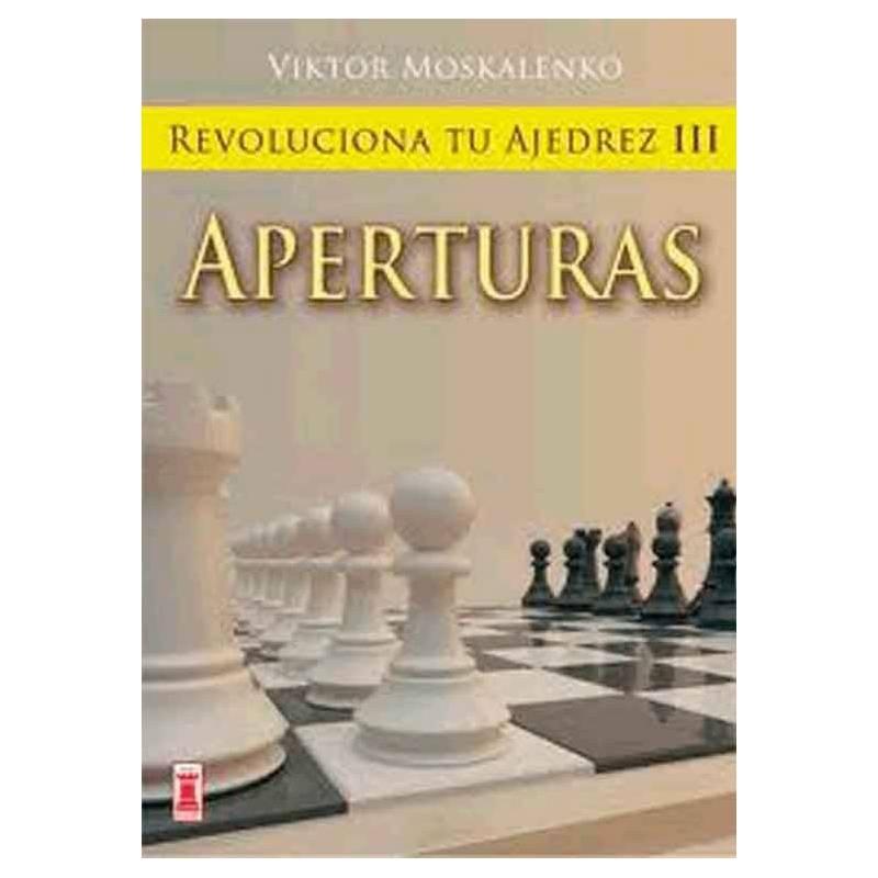 Revoluciona tu ajedrez III . Aperturas