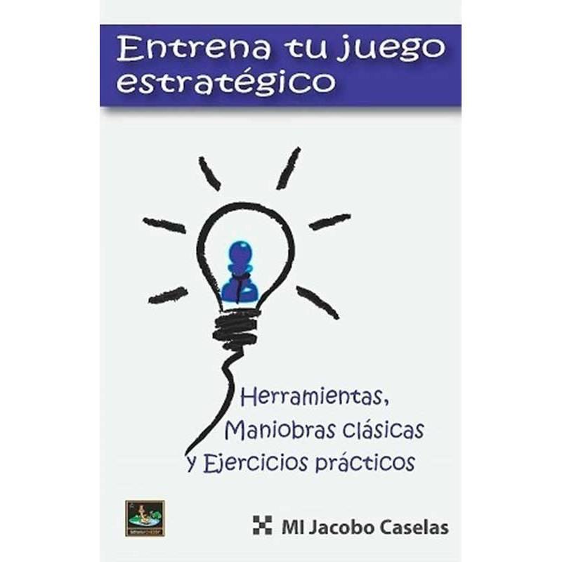 Llibre escacs Entrena el teu joc estratègic. Jacobo Caselas