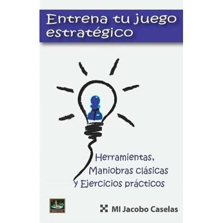 Libro ajedrez Entrena tu juego estratégico. Jacobo Caselas