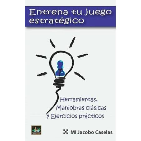 Chess book Train your strategic game. Jacobo Caselas