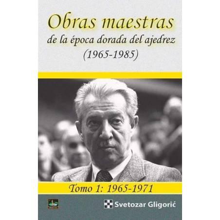Obras maestras de la época dorada en ajedrez tomo 1: 1965-1971