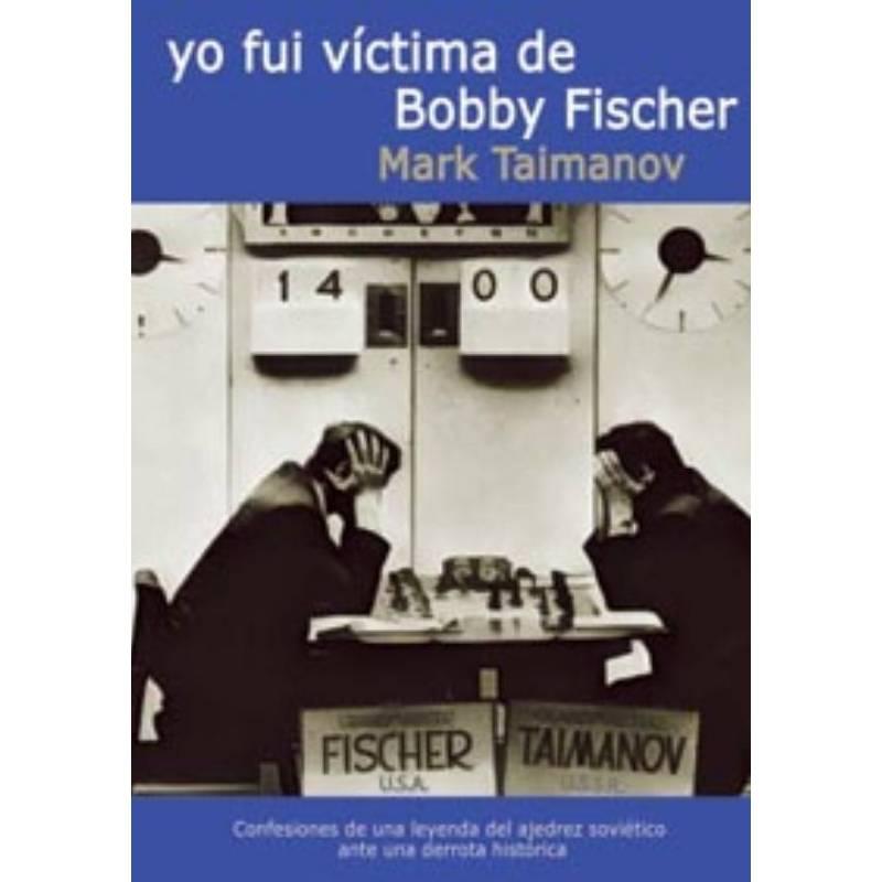 Yo fuí víctima de Bobby Fischer