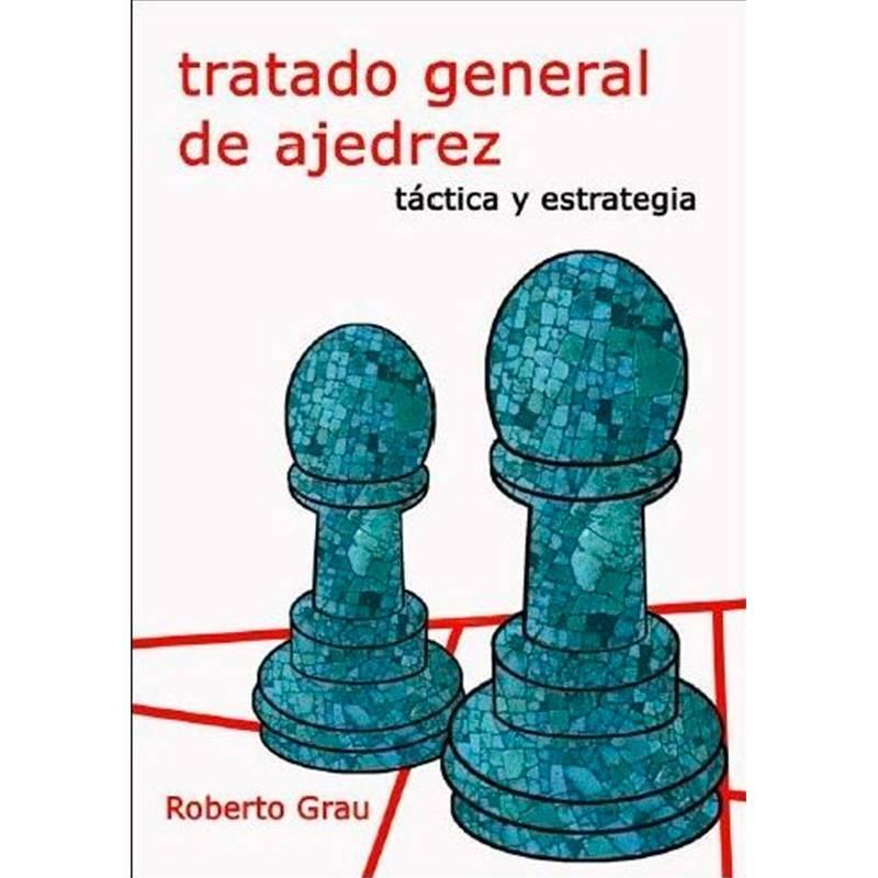Tratado general de ajedrez Grau 2 Táctica y estrategia