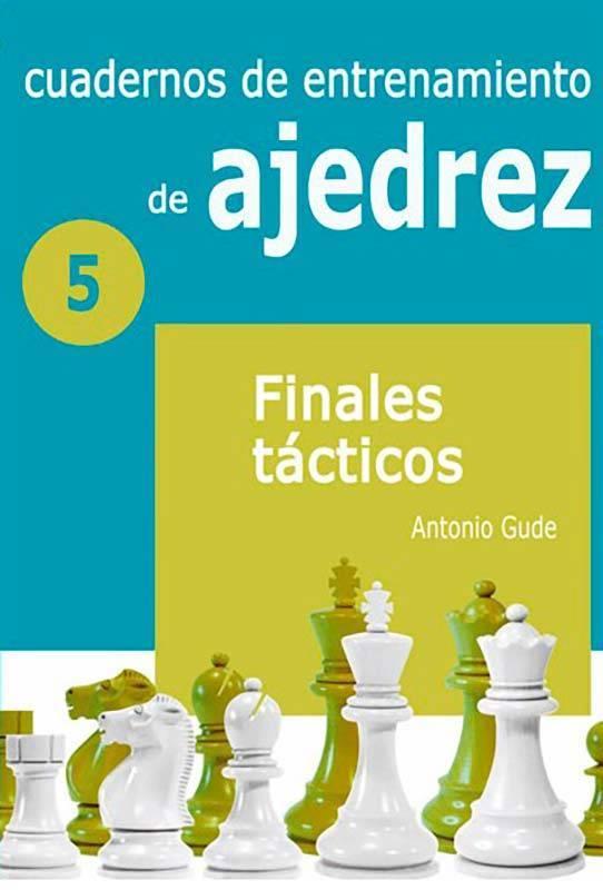 Cuadernos de entrenamiento 5. Finales tácticos